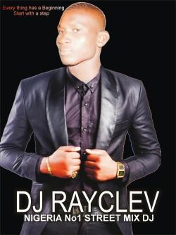 DJ RAYCLEV THE NIGERIA NO1 STREET MIX DJ (PICTURE + MIX)
