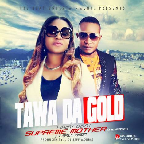 Tawa Da Gold - supreme mother(iyesogie) Ft  Spice Vision